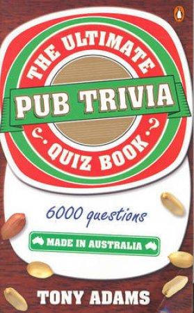 The Ultimate Pub Trivia Quiz Book by Tony Adams