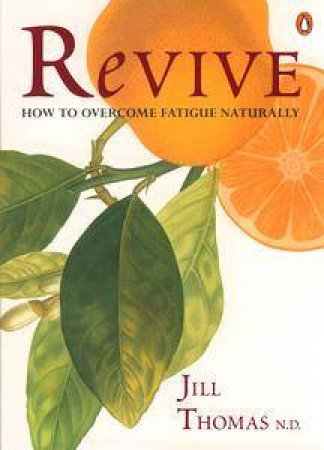 Revive: How To Overcome Fatigue Naturally by Jill Thomas