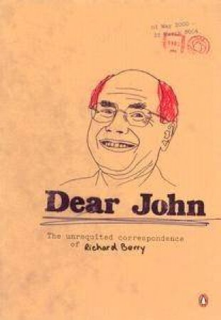 Dear John: The Unrequited Correspondence Of Richard Berry by Richard Berry