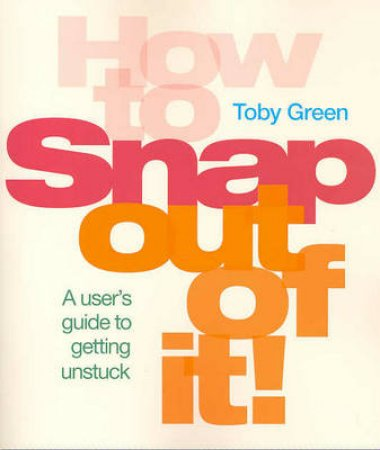 How To Snap Out Of It by Toby Green