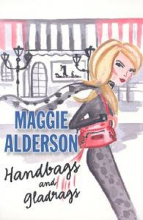 Handbags And Gladrags by Maggie Alderson
