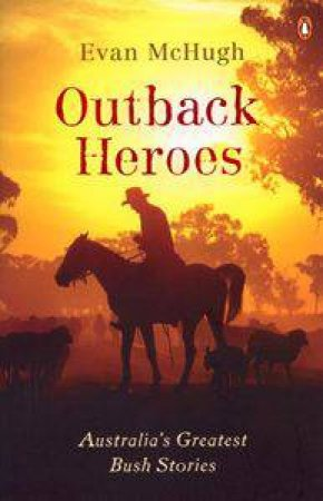 Outback Heroes by Evan McHugh