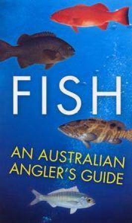 Fish: An Australian Angler's Guide by Anon