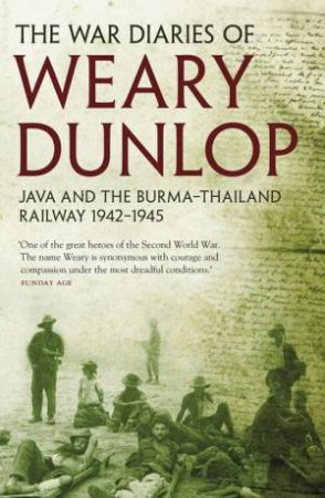 War Diaries Of Weary Dunlop: Java and the Burma-Thailand Railway 1942-1945 by EE Dunlop