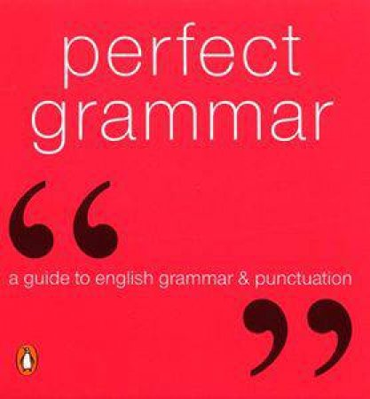 Perfect Grammar: A Guide To English Grammar & Punctuation by Anon