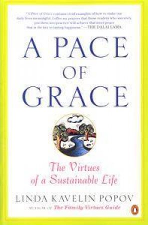 A Pace Of Grace: The Virtues Of A Sustainable Life by Linda Kavelin Popov