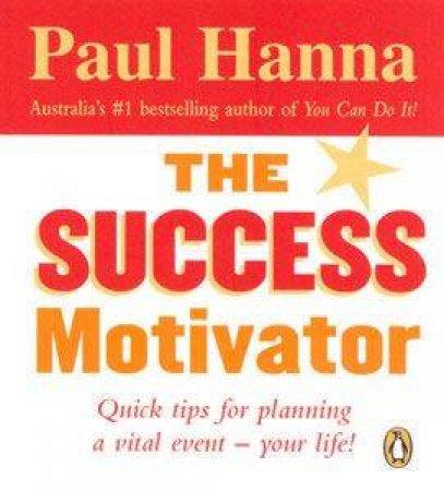 The Success Motivator by Paul Hanna