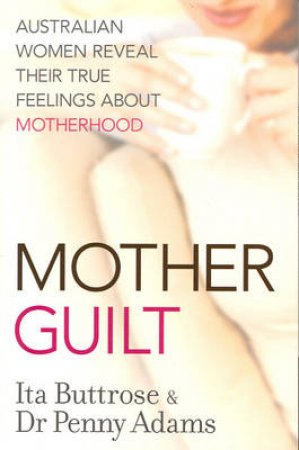 Motherguilt by Ita Buttrose & Penny Adams