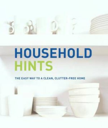 Household Hints: The Easy Way To A Clean, Clutter-Free Home by Anon