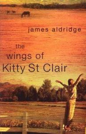 The Wings Of Kitty St Clair by James Aldridge