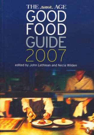 The Age Good Food Guide 2007 by John Lethlean & Necia Wilden