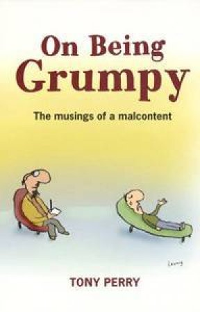 On Being Grumpy: The Musing Of A Malcontent by Tony Perry