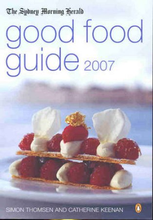 Sydney Morning Herald 2007 Good Food Guide by Simon Thomsen & Cath Keenan