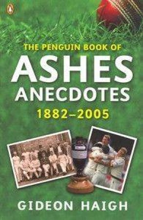The Penguin Book Of Ashes Anecdotes by Gideon Haigh