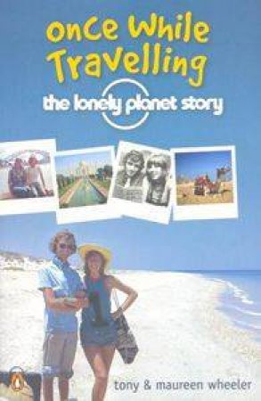 Once While Travelling: The Lonely Planet Story by Tony Wheeler & Maureen Wheeler
