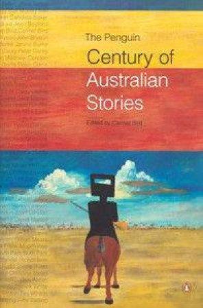 The Penguin Century Of Australian Stories by Carmel Bird (Ed)