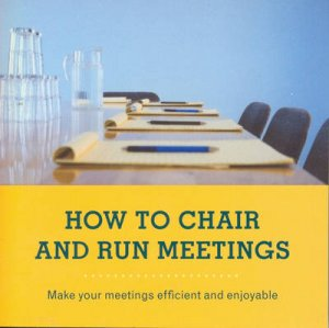 How To Chair And Run Meetings by Anon