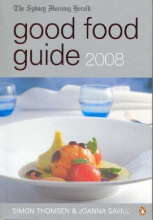 Sydney Morning Herald Good Food Guide 2008 by Cath Keenan & Simon Thomsen