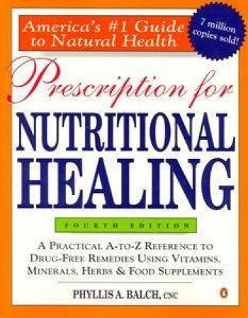 Prescription For Nutritional Healing by Phyllis A Balch