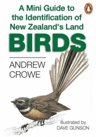 A Mini Guide To The Identification Of the New Zealand's Land Birds by Andrew Crowe
