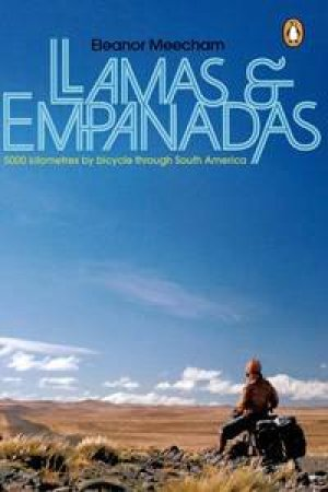 Llamas And Empanadas: Five Thousand Kilometers By Bicycle Through South America by Eleanor Meecham