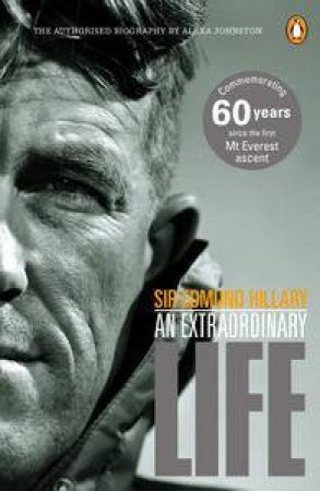 Sir Edmund Hillary: An Extraordinary Life by Alexa Johnston