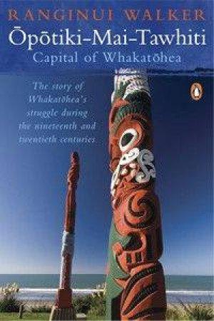 Opotiki-Mai-Tawhiti: Capital Of Whakatohea by Ranginui Walker