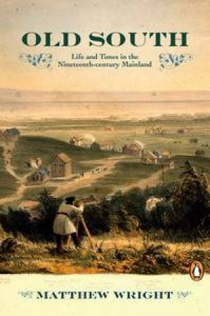 Old South: Life and Times in the Nineteenth-Century Mainland by Matthew Wright
