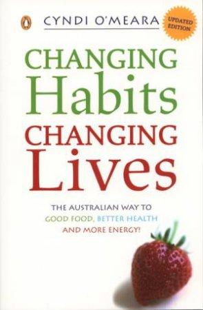 Changing Habits, Changing Lives by Cyndi O'Meara