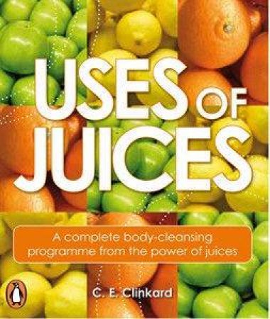 Uses Of Juices by C E Clinkard