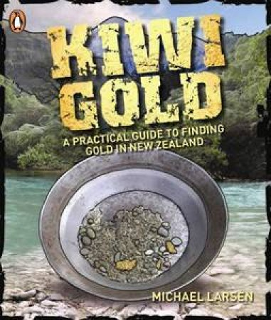 Kiwi Gold: A Practical Guide To Finding Gold In New Zealand by Anon