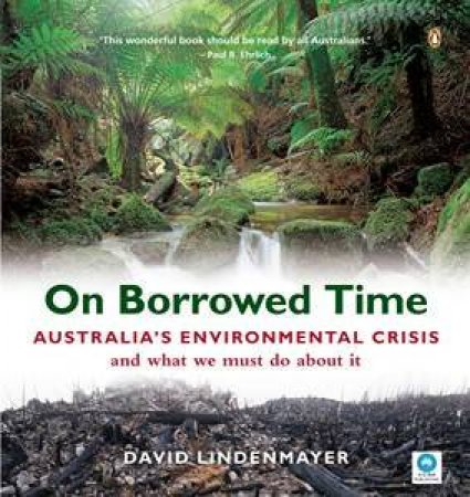 On Borrowed Time: Australia's Environmental Crisis And What We Must Do About It by David Lindenmayer