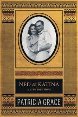 Ned and Katina: A True Love Story by Patricia Grace