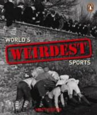 World's Weirdest Sports by Matt Roper