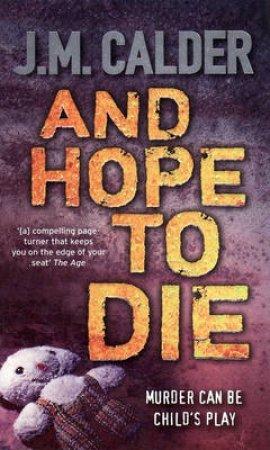 And Hope To Die by JM Calder