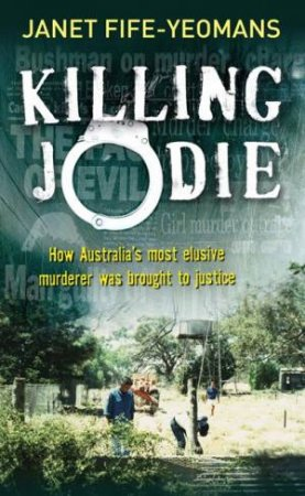 Killing Jodie: How Australia's Most Elusive Murderer Was Brought To Justice by Janet Fife-Yeomens