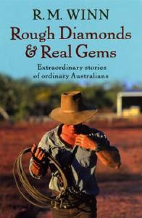 Rough Diamonds And Real Gems: Extraordinary Stories of Ordinary Australians by R M  Winn