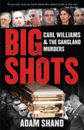 Big Shots: Carl Williams and the Gangland Murders by Adam Shand