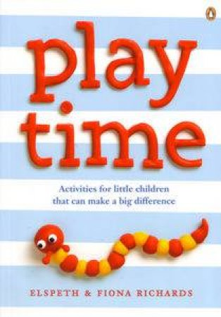 Playtime: Activities for Little Children That Can Make a Difference by Elspeth Richards & Fiona Richards