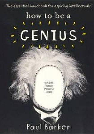 How to Be a Genius: a handbook for the aspiring smarty-pants by Paul Barker