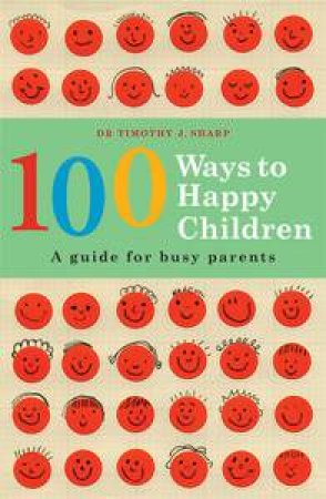 100 Ways to Happy Children: A guide for busy parents by Timothy Sharp