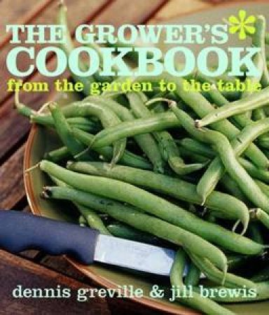 The Grower's Cookbook: From the Garden to the Table by Jill Brewis & Denis Greville