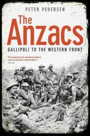 Anzacs: Gallipoli to the Western Front by Peter Pedersen