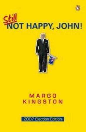Still Not Happy, John! by Margo Kingston