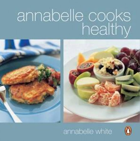 Annabelle Cooks Healthy by Annabelle White