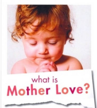 What Is Mother Love? by Selwa Anthony & Selina Hanet-Hutchins