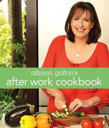 Allyson Gofton's After Work Cook by Allyson Gofton