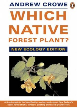 Which Native Forest Plant: New Ecology Edition, 2nd Ed by Andrew Crowe