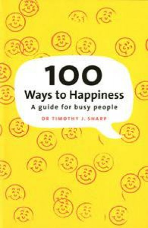 100 Ways to Happiness: A Guide for Busy People by Timothy Sharp