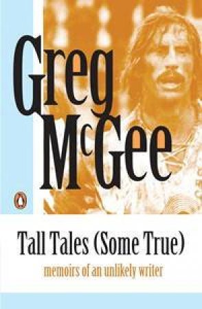 Tall Tales, Some True by Greg McGee